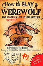 How to Slay a Werewolf: And Definitely Live to Tell the Tale by Martin Howard
