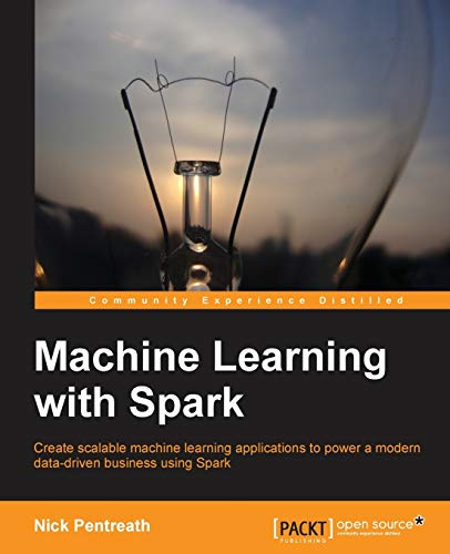PDF Machine Learning with Spark Tackle Big Data with Powerful Spark Machine Learning Algorithms