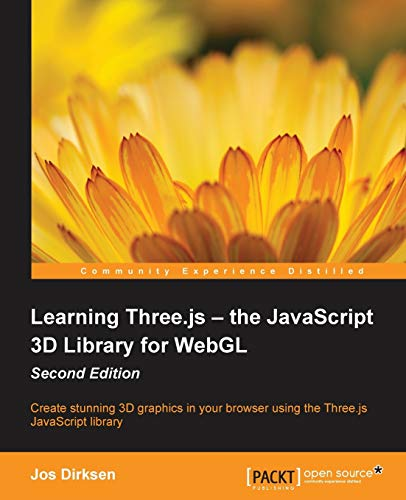 Learning Three.js: The JavaScript 3D Library for WebGL - Second Edition - Jos Dirksen