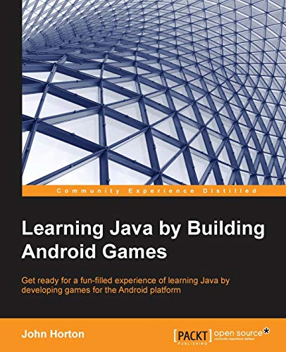 Learning Java by Building Android Games - Explore Java Through Mobile Game Development - John Horton