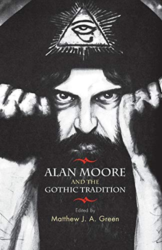 Alan Moore and the Gothic tradition - Matthew J. A. Green