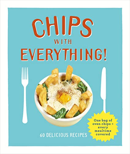 PDF Chips with Everything One Bag of Oven Chips Every Mealtime Covered 60 Delicious Recipes