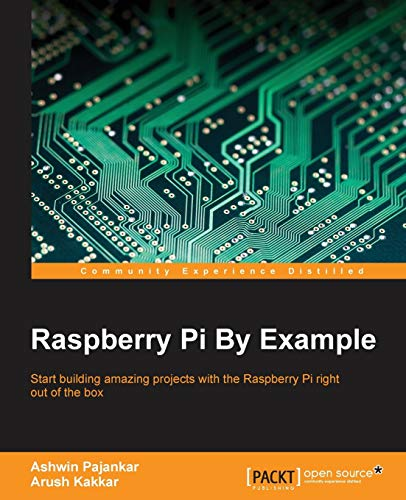 Raspberry Pi By Example - Ashwin Pajankar, Arush Kakkar