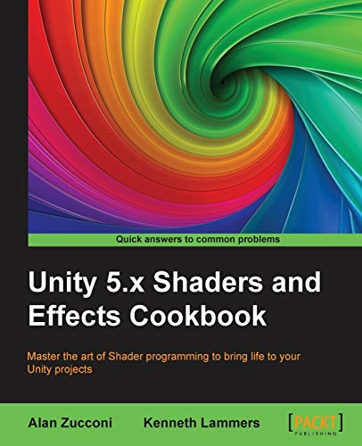 Unity 5.x Shaders and Effects Cookbook - Alan Zucconi, Kenneth Lammers