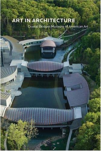 Art in Architecture: Crystal Bridges Museum of American Art - Linda DeBerry, Robin Groesbeck, Dylan Turk