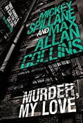 Murder, My Love by Max Allan Collins and Mickey Spillane