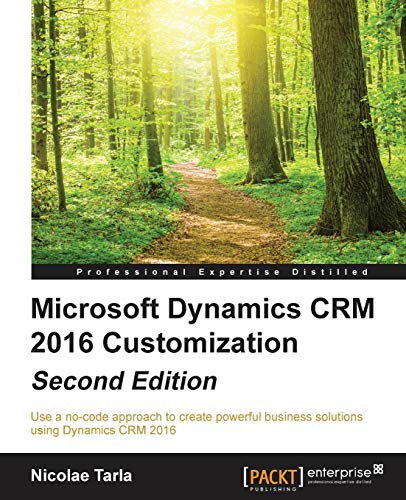 Microsoft Dynamics CRM 2016 Customization - Second Edition - Nicolae Tarla