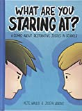 What are you staring at? by Pete Wallis and Joseph Wilkins