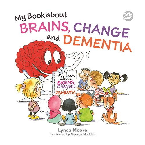 My Book about Brains, Change and Dementia by Lynda Moore