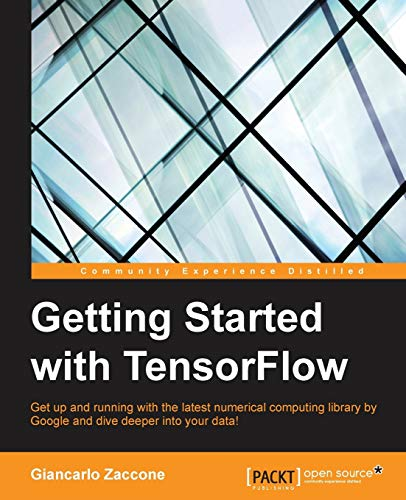 Getting Started with TensorFlow - Giancarlo Zaccone