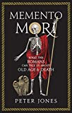 MEMENTO MORI : What the Romans Can Tell Us About Old Age & Death