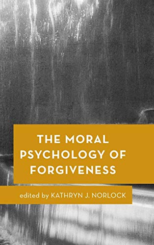 The Moral Psychology of Forgiveness by Kathryn J. Norlock (editor)
