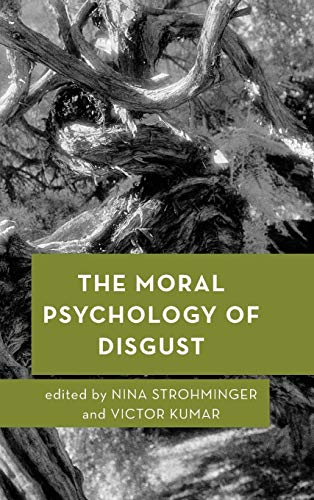 The Moral Psychology of Disgust by Nina Strohminger and Victor Kumar (Editors)