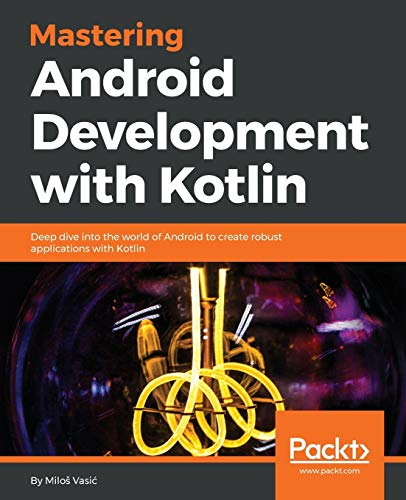 Pdf Download Mastering Android Development With Kotlin Deep Dive