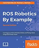 ROS robotics by example : learning to control wheeled, limbed, and flying robots using ROS Kinetic Kame |