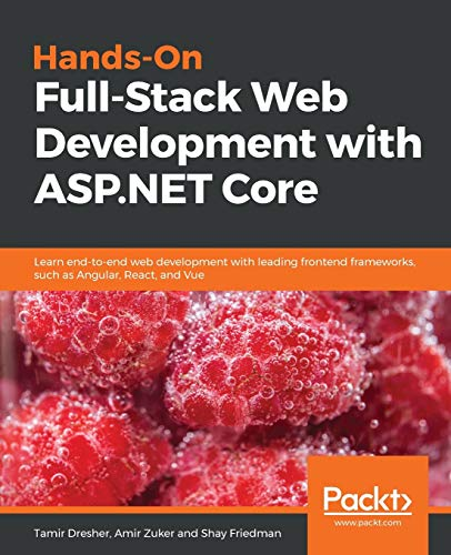 Hands-On Full-Stack Web Development with ASP.NET Core: Learn end-to-end web development with leading frontend frameworks, such as Angular, React, and Vue