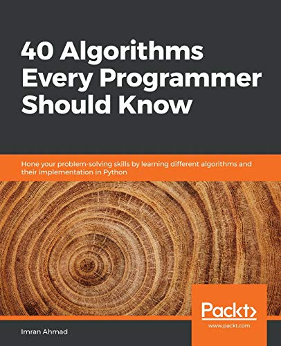 40 Algorithms Every Programmer Should Know: Hone your problem-solving skills by: learning different algorithms and their implementation in Python Packt 第1张