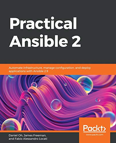 Practical Ansible 2: Automate infrastructure, manage configuration, and deploy applications with Ansible 2.9 Packt 第1张