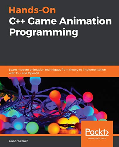 Hands-On C++ Game Animation Programming: Learn modern animation techniques from theory to implementation with C++ and OpenGL Packt 第1张