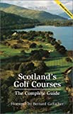 Scotlands Golf Courses : The Complete Guide