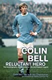 : Colin Bell - Reluctant Hero: The Autobiography of a Manchester City and England Legend