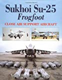 Sukhoi Su-25 Frogfoot: Close Air Support Aircraft