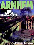 Arnhem: The Battle Remembered