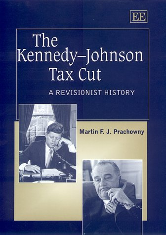 The Kennedy-Johnson Tax Cut: A Revisionist History
