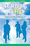Buy Learning to Fly : Practical Knowledge Management from Leading and Learning Organizations from Amazon