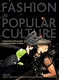 Fashion in popular culture : literature, media and contemporary studies / edited by Joseph H. Hancock, Toni Johnson-Woods and Vicki Karaminas.