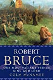 Robert the Bruce: Our Most Valiant Prince, King and Lord