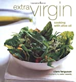 Extra Virgin: Cooking With Olive Oil by Clare Ferguson, Peter Cassidy (Hardcover)