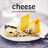 Cheese: Discovering, Exploring, Enjoying