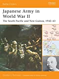 Japanese Army in World War II: The South Pacific And New Guinea, 1942?43 (Battle Orders)