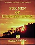 For Men of Understanding by Harun Yahya, Abdassamad Clarke (Editor)