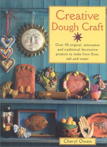 Creative Dough Craft: Over 40 Original, Innovative and Traditional Decorative Projects to Make from Flour, Salt and Water