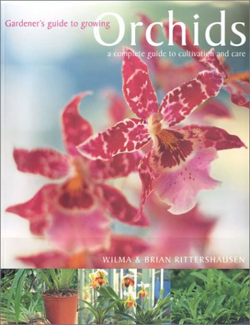 Orchids: A Complete Guide to Cultivation and Care (Gardener's Guide) Rittershausen