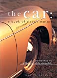 The Car: A Book of Classic Motors: A Celebration of the Golden Years of the Automobile