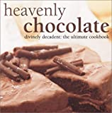 Heavenly Chocolate: Divinely Decadent: The Ultimate Cookbook