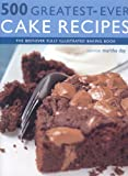 500 Greatest-Ever Cake Recipes: The Best-Ever Fully Illustrated Baking Book
