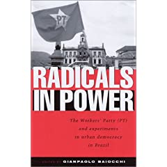 Radicals in Power: The Workers' Party and Experiments in Urban Democracy in Brazil