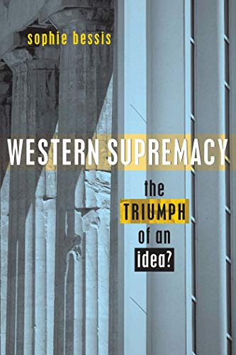 Western Supremacy: The Triumph of an Idea, Bessis, Sophie