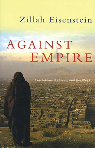 Against Empire: Feminisms, Racism and 'the', Eisenstein, Zillah