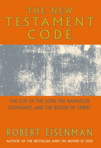 The New Testament Code:  The Cup of the Lord, the Damascus Covenant, and the Blood of Christ, Eisenman, Robert
