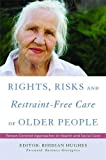 Rights, Risk and Restraint-Free Care of Older People