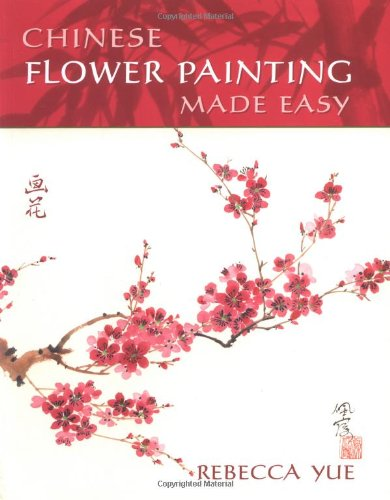 Chinese Flower Painting Made Easy, Yue, Rebecca