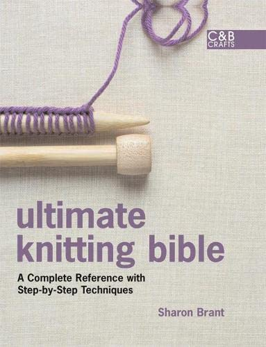Ultimate Knitting Bible: A Complete Reference with Step-by-Step Techniques