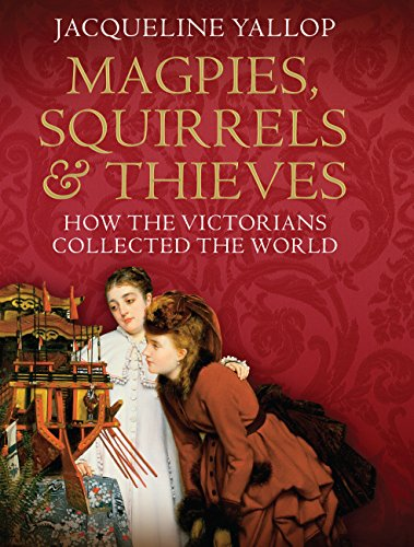 PDF Magpies Squirrels and Thieves How the Victorians Collected the World
