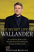 The Secret Life of Wallander: An Unofficial Guide to the Swedish Detective Taking the Literary World by Storm by Stafford Hildre