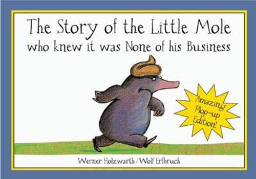 The Story of the Little Mole Who Knew It Was None of His Business: Plop-up Edition!, Holzwarth, Werner; Erlbruch, Wolf